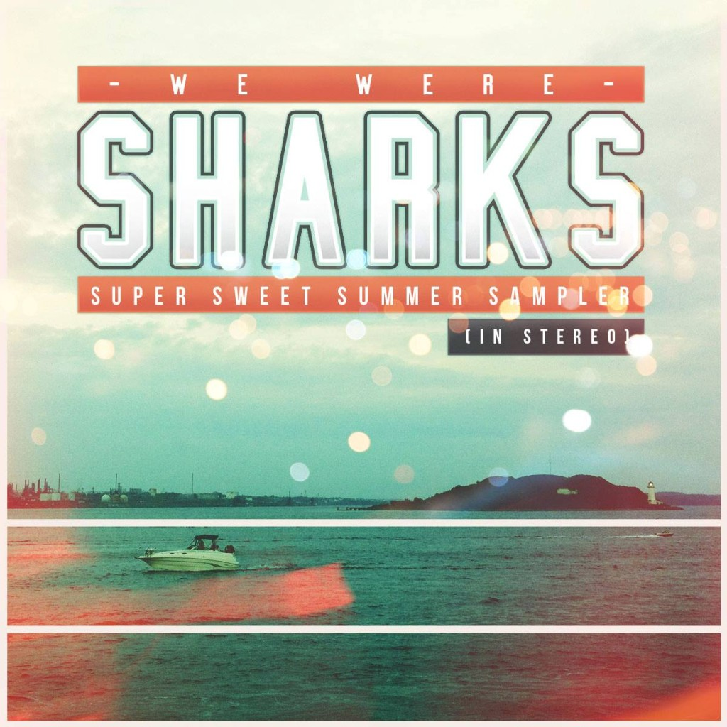 We Were Sharks - Super Sweet Summer Sampler (In Stereo)
